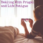 Dealing With Frugal and Life Fatigue