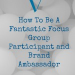 How To Be A Fantastic Focus Group Participant and Brand Ambassador