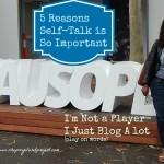 5 Reasons Self-Talk Is So Important