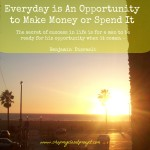 Everyday is a Day To Make Money…or Spend It