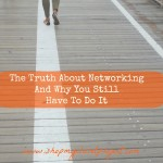 The Truth About Networking-And Why You Still Need To Do It!