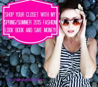 Shop Your Closet With My Spring/Summer 2015 Fashion Look Book and Save Money!