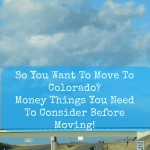 So You Want To Move To Colorado? Money Things You Need To Consider Before Moving!