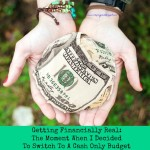 Getting Financially Real: The Moment When I Decided To Switch To A Cash Only Budget