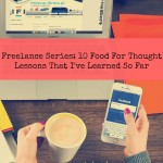 Freelance Series: 10 Food For Thought Lessons That I've Learned So Far