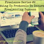 Freelance Series: Setting Up Protocols to Insure Freelancing Success