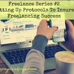 Freelance Series: Setting Up Protocols to Insure Freelancing Success