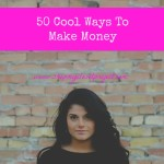 50 Cool Ways To Make Money That You Should Consider!
