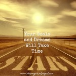 Start Now, Your Goals and Dreams Will Take Time