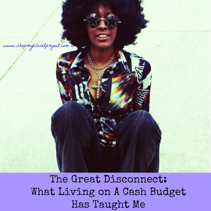 The Great Disconnect: What Living on A Cash Budget Has Taught Me