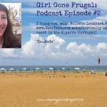 Girl Gone Frugal Podcast Episode 2: Hanging Out with Melanie from Dear Debt!