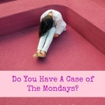 Do You Have A Case Of The Mondays?