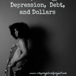 Diet, Dating, Depression,  Debt, and Dollars