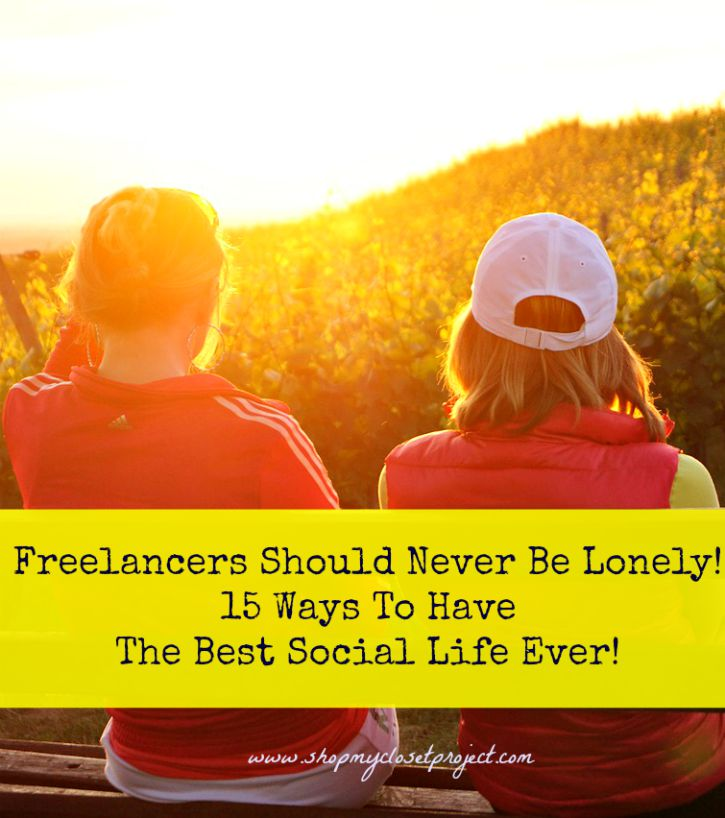 Freelancers Should Never Be Lonely! 15 Ways To Have The Best Social Life Ever!