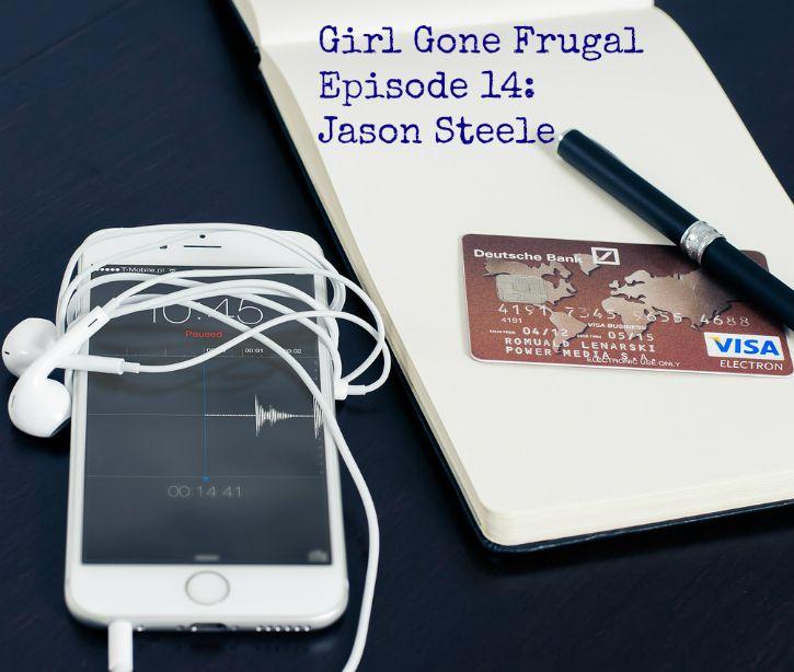 Girl Gone Frugal Episode14: Jason Steele