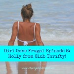 Girl Gone Frugal Episode 8: Holly from Club Thrifty!