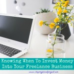 Knowing When To Invest Money Into Your Freelance Business