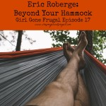 Girl Gone Frugal Episode 17: Eric Roberge from Beyond Your Hammock
