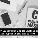 Why I'm Working Harder Instead of Easing Off at the End of 2015