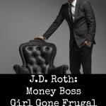 J.D. Roth of Money Boss: Girl Gone Frugal Episode 19