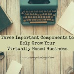 Three Important Components to Help Grow Your Virtually Based Business