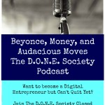 Beyonce, Money, and Audacious Moves The D.O.N.E. Society Podcast 22