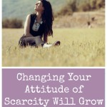 Changing Your Attitude of Scarcity Will Grow Your Finances